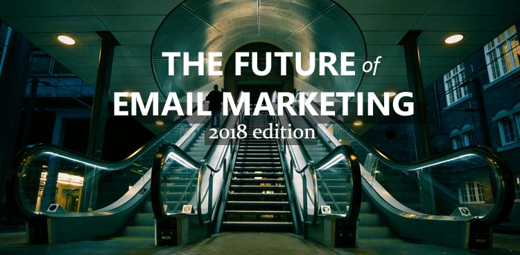 f08d1394300b The Future of email marketing – 2018 edition
